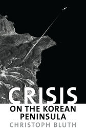 Crisis on the Korean Peninsula by Christoph Bluth