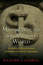 Man and Wound in the Ancient World by Richard A. Gabriel