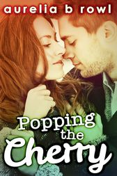 Popping The Cherry (Facing the Music, Book 1) by Aurelia B. Rowl