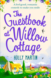 The Guestbook at Willow Cottage: A feel-good, romantic comedy to make you smile by Holly Martin