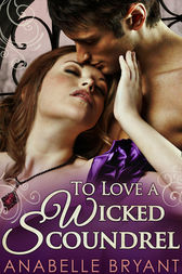 To Love A Wicked Scoundrel (Three Regency Rogues, Book 1) by Anabelle Bryant