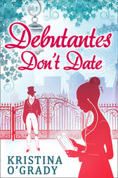 Debutantes Don't Date (Time-Travel to Regency England, Book 1) by Kristina O'Grady