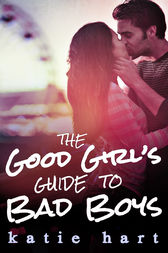 A Good Girl's Guide To Bad Boys by Katie Hart