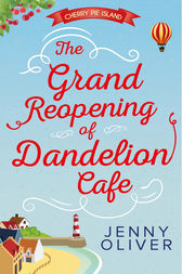 The Grand Reopening Of Dandelion Cafe (Cherry Pie Island, Book 1) by Jenny Oliver
