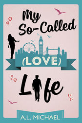 My So-Called (Love) Life by A. L. Michael