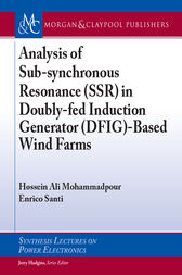 Analysis of Sub-synchronous Resonance (SSR) in Doubly-fed Induction Generator (DFIG)-Based Wind Farms by Hossein Ali Mohammadpour