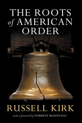 The Roots of American Order by Russell Kirk