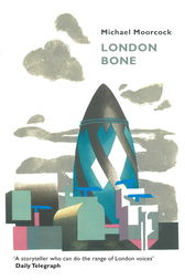 London Bone and Other Stories by Michael Moorcock