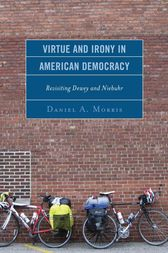 Virtue and Irony in American Democracy by Daniel A. Morris