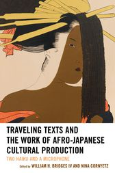 Traveling Texts and the Work of Afro-Japanese Cultural Production by William H. Bridges