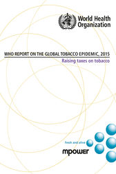 WHO Report on the Global Tobacco Epidemic 2015: Raising Taxes on Tobacco by WHO