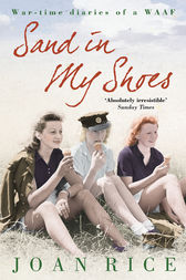 Sand In My Shoes: Coming of Age in the Second World War: A WAAF's Diary by Joan Rice