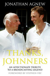 Thanks, Johnners: An Affectionate Tribute to a Broadcasting Legend by Jonathan Agnew
