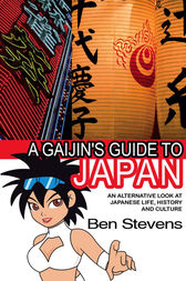 A Gaijin's Guide to Japan: An alternative look at Japanese life, history and culture by Ben Stevens