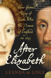 After Elizabeth: The Death of Elizabeth and the Coming of King James (Text Only) by Leanda de Lisle