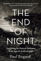 The End of Night: Searching for Natural Darkness in an Age of Artificial Light by Paul Bogard
