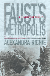 Faust's Metropolis: A History of Berlin by Alexandra Richie