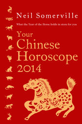 Your Chinese Horoscope 2014: What the year of the horse holds in store for you by Neil Somerville