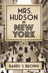 Mrs. Hudson in New York by Barry S. Brown
