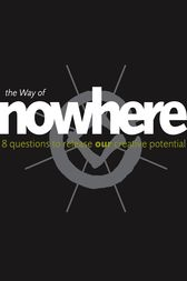 The Way of Nowhere: Eight Questions to Release Our Creative Potential by Nick Udall