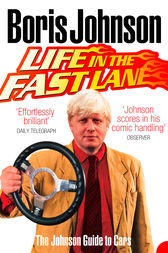 Life in the Fast Lane: The Johnson Guide to Cars by Boris Johnson