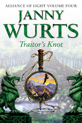 Traitor's Knot: Fourth Book of The Alliance of Light (The Wars of Light and Shadow, Book 7) by Janny Wurts