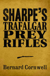 Sharpe 3-Book Collection 3: Sharpe's Trafalgar, Sharpe's Prey, Sharpe's Rifles by Bernard Cornwell