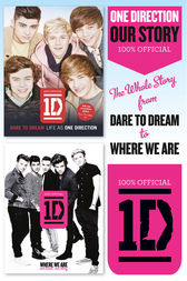 One Direction: Our Story: The Whole Story from Dare to Dream to Where We Are by One Direction
