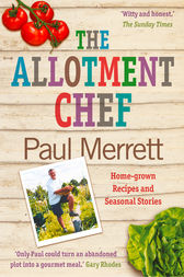The Allotment Chef: Home-grown Recipes and Seasonal Stories