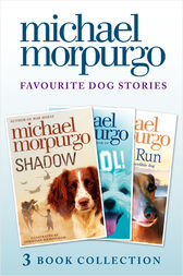 Favourite Dog Stories: Shadow, Cool! and Born to Run by Michael Morpurgo