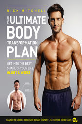 Your Ultimate Body Transformation Plan: Get into the best shape of your life – in just 12 weeks by Nick Mitchell