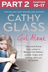 Girl Alone: Part 2 of 3: Joss came home from school to discover her father's suicide. Angry and hurting, she's out of control. by Cathy Glass