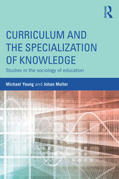 Curriculum and the Specialization of Knowledge by Michael Young