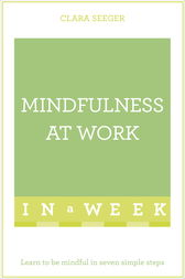 Mindfulness At Work In A Week by Clara Seeger