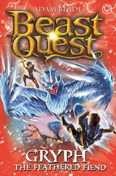 Beast Quest: Gryph the Feathered Fiend by Adam Blade