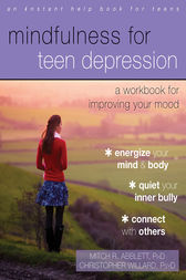 Mindfulness for Teen Depression by Christopher Willard