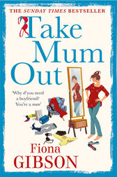 Take Mum Out by Fiona Gibson