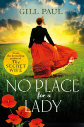 No Place For A Lady: A sweeping wartime romance full of courage and passion by Gill Paul