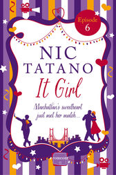 It Girl Episode 6: Chapters 31-36 of 36: HarperImpulse RomCom by Nic Tatano