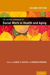 The Oxford Handbook of Social Work in Health and Aging by Daniel Kaplan