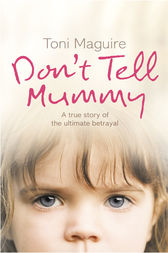 Don't Tell Mummy: A True Story of the Ultimate Betrayal by Toni Maguire