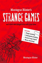 Montegue Blister's Strange Games: and other odd things to do with your time by Montegue Blister