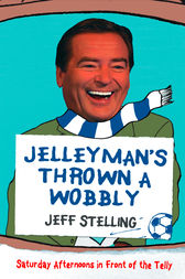 Jelleyman's Thrown a Wobbly: Saturday Afternoons in Front of the Telly by Jeff Stelling