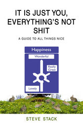 It Is Just You, Everything's Not Shit by Steve Stack
