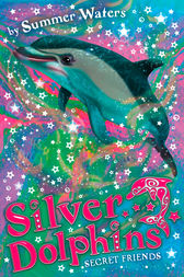 Secret Friends (Silver Dolphins, Book 2) by Summer Waters