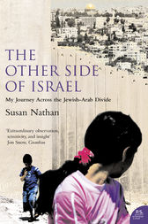 The Other Side of Israel: My Journey Across the Jewish/Arab Divide by Susan Nathan