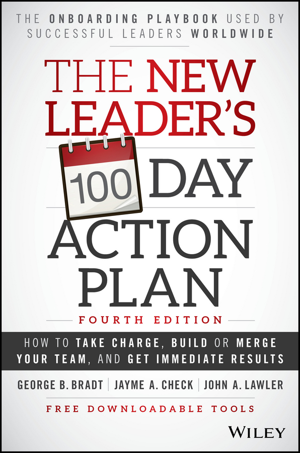 Download Ebook The New Leader's 100-Day Action Plan (4th ed.) by George B. Bradt Pdf