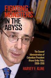 Fighting Monsters in the Abyss: The Second Administration of Colombian President Álvaro Uribe Vélez, 2006–2010