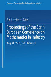 Proceedings of the Sixth European Conference on Mathematics in Industry August 27–31, 1991 Limerick by Frank Hodnett