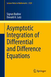 Asymptotic Integration of Differential and Difference Equations by Sigrun Bodine